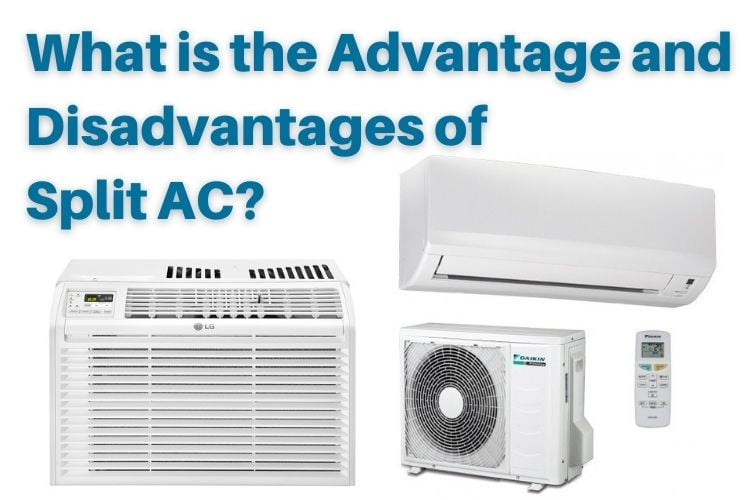 What is the Advantage and Disadvantages of Split AC?
