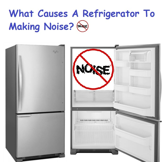 What Causes A Refrigerator To Making Noise