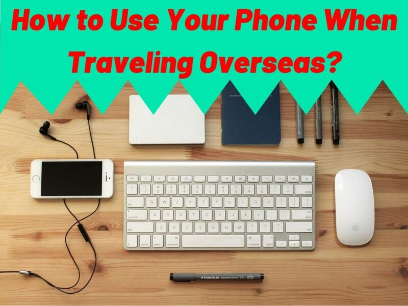 How to Use Your Phone When Traveling Overseas